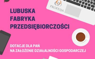 Lubuska Fabryka Przedsiębiorczości. W województwie lubuskim powstanie 25 nowych firm.